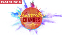 Easter 2018 | The Resurrection Changes Everything