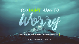 You Don't Have to Worry: God's Plan for Overcoming Anxiety
