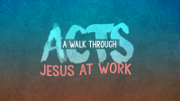 A Walk Through Acts: Jesus at Work
