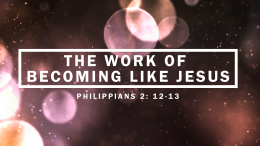 The Work of Becoming Like Jesus