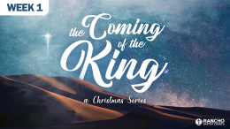 The Coming of the King: A Christmas Series | Week 1: Promised by the Prophets