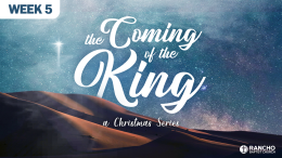 The Coming of The King: A Christmas Series | Week 5: Proclaimed to the World