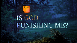 Is God Punishing Me? God's Discipline in Our Lives