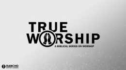 True Worship | Part 3: A Lifestyle of Worship