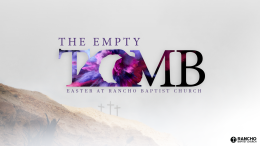 Easter Sunday | The Empty Tomb