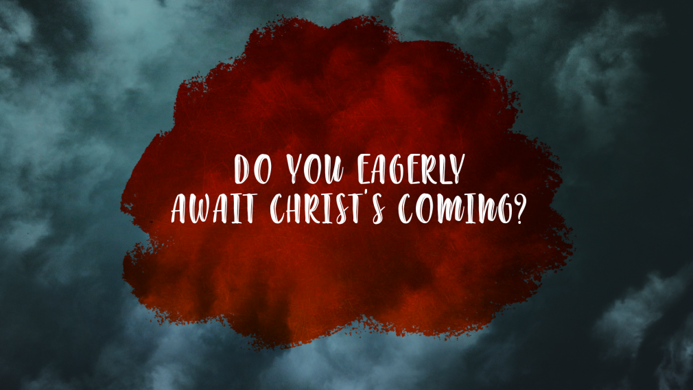 Do You Eagerly Await Christ's Coming?
