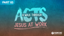 Acts | Part 83: What Matter's Most? Part II