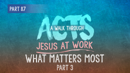 Acts | Part 87: What Matters Most? Part III