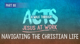 Acts | Part 88: Navigating the Christian Life