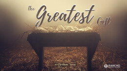 The Greatest Gift:  The Savior Given